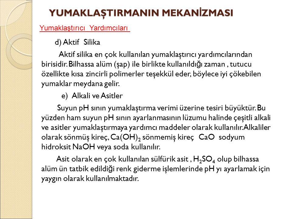 d) Aktif Silika Aktif silika en çok kullanılan yumaklaştırıcı yardımcılarından birisidir.