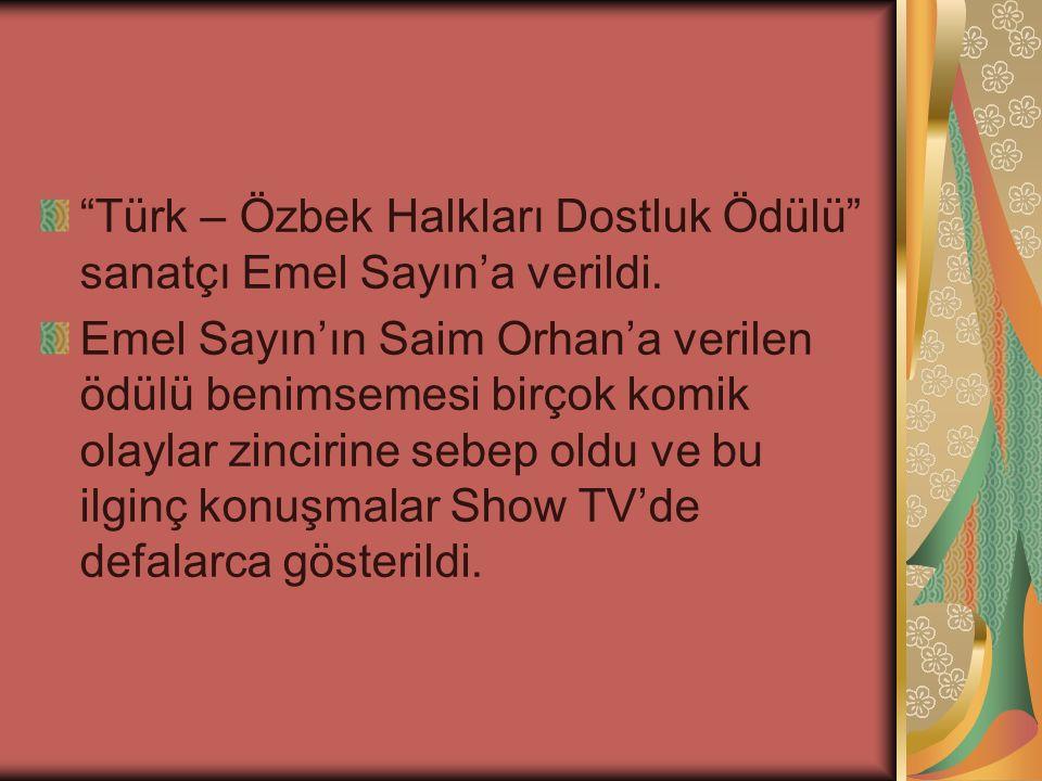 """""""Türk – Özbek Halkları Dostluk Ödülü"""" sanatçı Emel Sayın'a verildi. Emel Sayın'ın Saim Orhan'a verilen ödülü benimsemesi birçok komik olaylar zincirin"""
