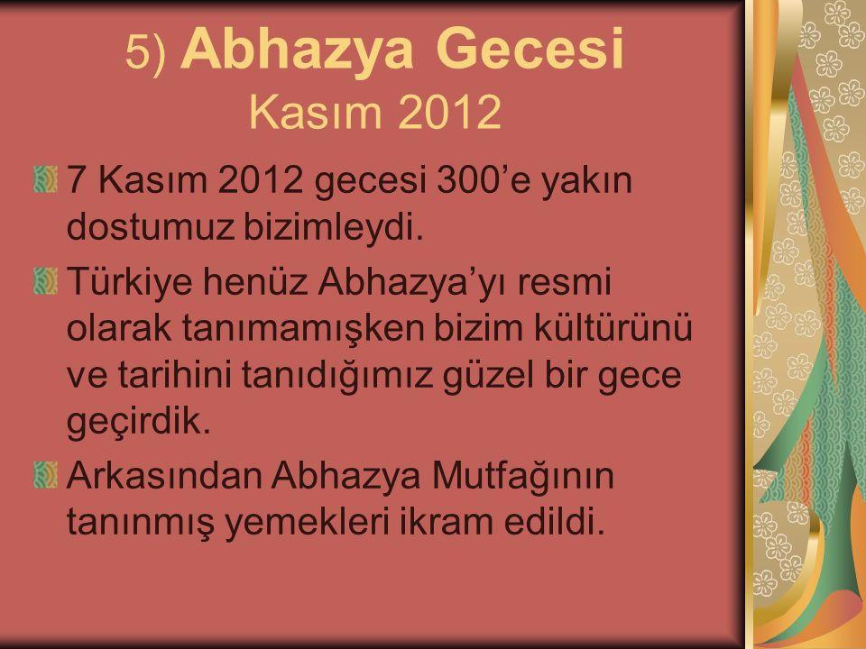 5) Abhazya Gecesi Kasım 2012 7 Kasım 2012 gecesi 300'e yakın dostumuz bizimleydi.