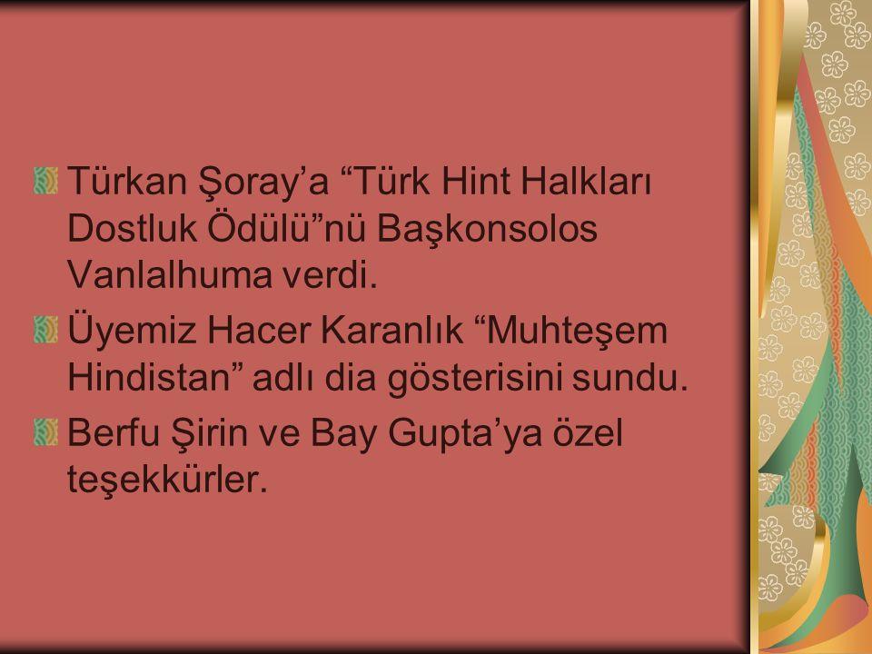 """Türkan Şoray'a """"Türk Hint Halkları Dostluk Ödülü""""nü Başkonsolos Vanlalhuma verdi. Üyemiz Hacer Karanlık """"Muhteşem Hindistan"""" adlı dia gösterisini sund"""