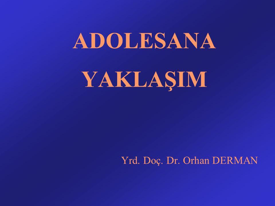 ADOLESANA YAKLAŞIM Yrd. Doç. Dr. Orhan DERMAN