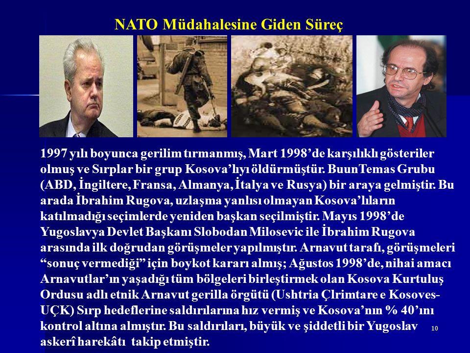 10 NATO Müdahalesine Giden Süreç 1997 yılı boyunca gerilim tırmanmış, Mart 1998'de karşılıklı gösteriler olmuş ve Sırplar bir grup Kosova'lıyı öldürmüştür.