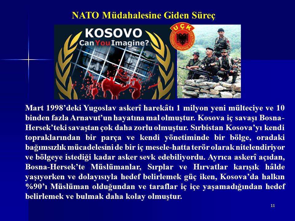 11 NATO Müdahalesine Giden Süreç Mart 1998'deki Yugoslav askerî harekâtı 1 milyon yeni mülteciye ve 10 binden fazla Arnavut'un hayatına mal olmuştur.