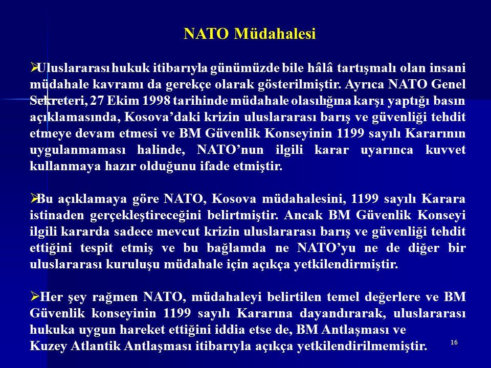 16 NATO Müdahalesi  Uluslararası hukuk itibarıyla günümüzde bile hâlâ tartışmalı olan insani müdahale kavramı da gerekçe olarak gösterilmiştir.