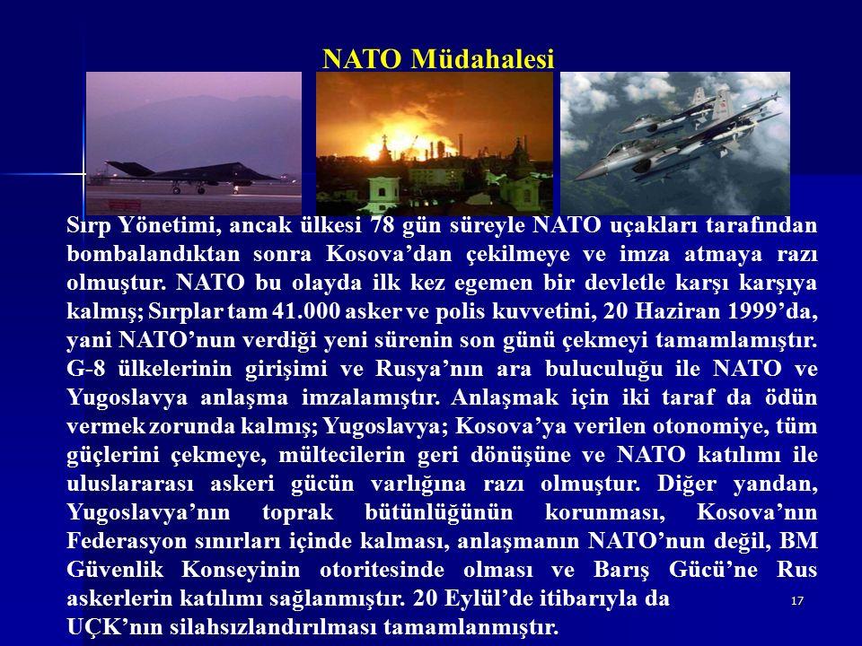 17 NATO Müdahalesi Sırp Yönetimi, ancak ülkesi 78 gün süreyle NATO uçakları tarafından bombalandıktan sonra Kosova'dan çekilmeye ve imza atmaya razı olmuştur.