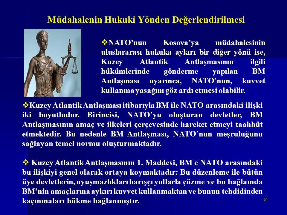 20 Müdahalenin Hukuki Yönden Değerlendirilmesi  Kuzey Atlantik Antlaşması itibarıyla BM ile NATO arasındaki ilişki iki boyutludur.
