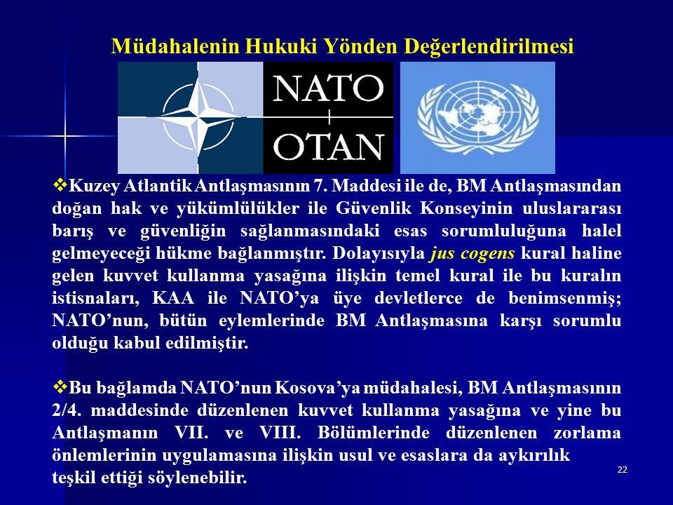 22 Müdahalenin Hukuki Yönden Değerlendirilmesi  Kuzey Atlantik Antlaşmasının 7.