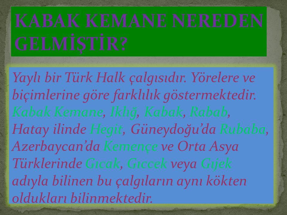 KABAK KEMANE NEREDEN GELMİŞTİR.Yaylı bir Türk Halk çalgısıdır.