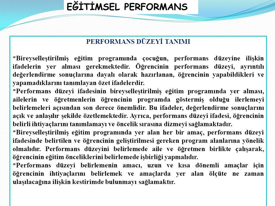 EĞİTİMSEL PERFORMANS PERFORMANS DÜZEYİ TANIMI *Bireyselleştirilmiş eğitim programında çocuğun, performans düzeyine ilişkin ifadelerin yer alması gerekmektedir.