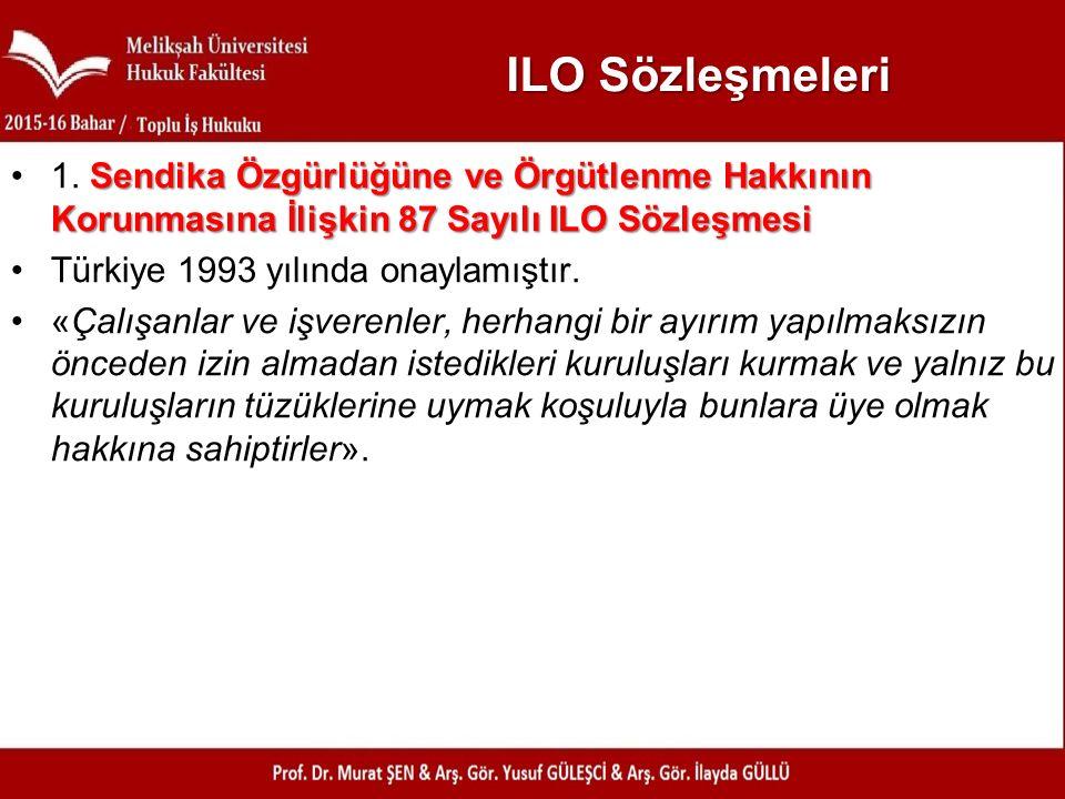 ILO Sözleşmeleri Sendika Özgürlüğüne ve Örgütlenme Hakkının Korunmasına İlişkin 87 Sayılı ILO Sözleşmesi1. Sendika Özgürlüğüne ve Örgütlenme Hakkının