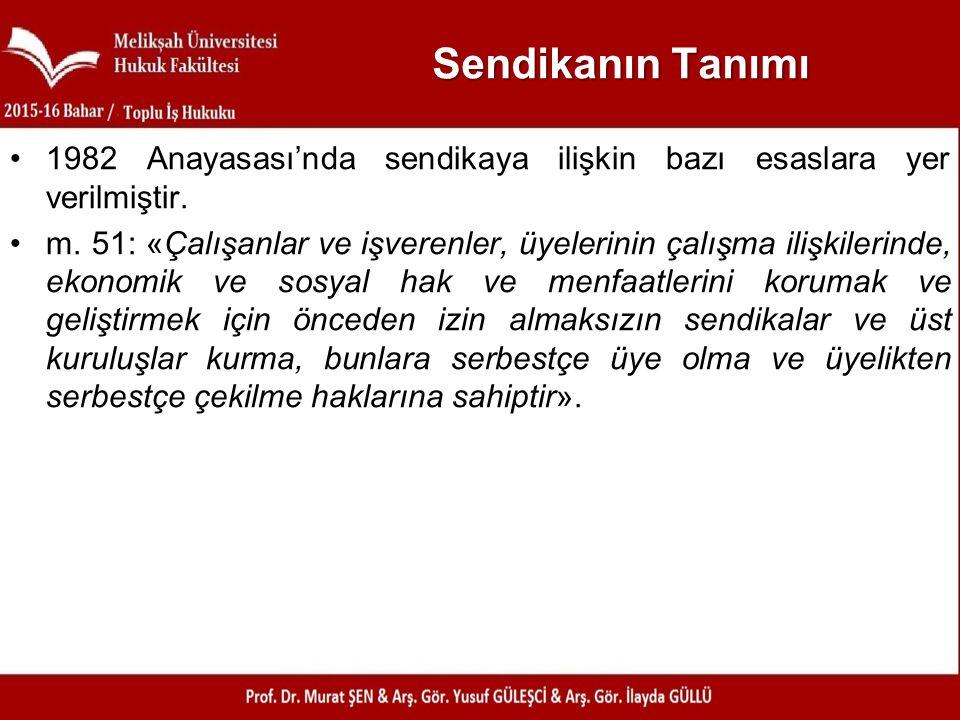Sendikanın Tanımı 1982 Anayasası'nda sendikaya ilişkin bazı esaslara yer verilmiştir.