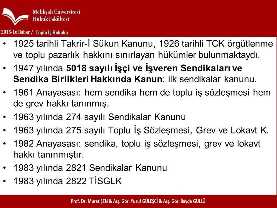 1925 tarihli Takrir-İ Sükun Kanunu, 1926 tarihli TCK örgütlenme ve toplu pazarlık hakkını sınırlayan hükümler bulunmaktaydı. 1947 yılında 5018 sayılı