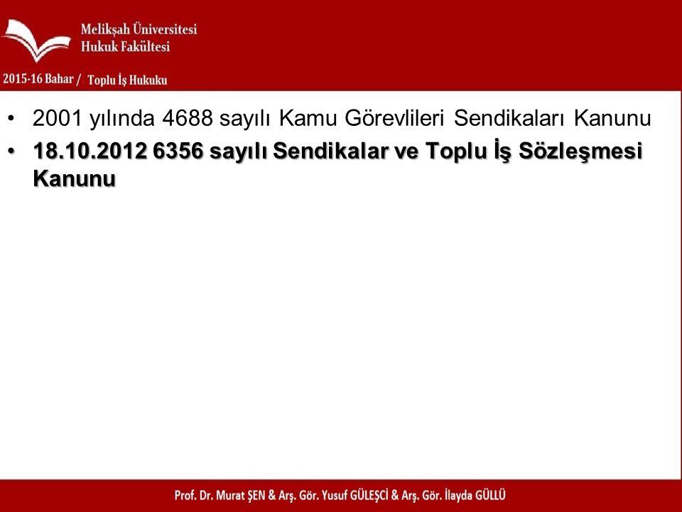 2001 yılında 4688 sayılı Kamu Görevlileri Sendikaları Kanunu 18.10.2012 6356 sayılı Sendikalar ve Toplu İş Sözleşmesi Kanunu18.10.2012 6356 sayılı Sen