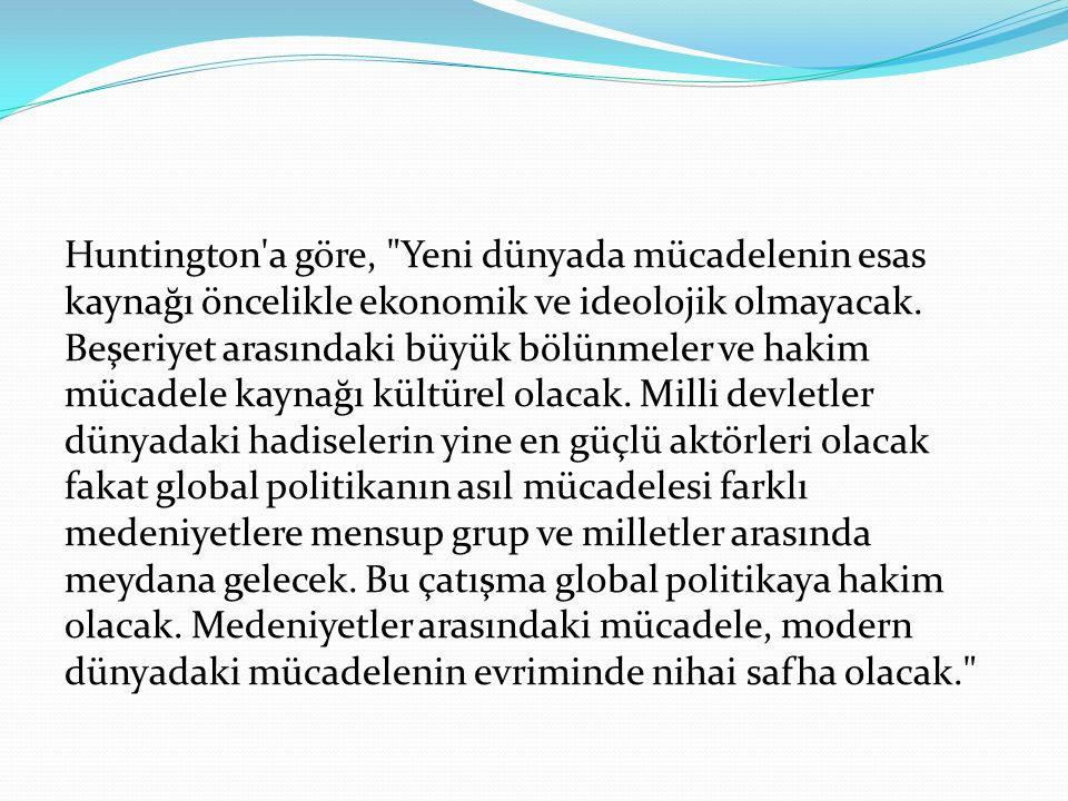 Huntington makalesinde dünyadaki medeniyetleri, Konfüçyüs, Japon, İslam, Hindu, Slav-Ortodoks, Latin Amerika ve Afrika uygarlıkları olarak adlandırıyor.