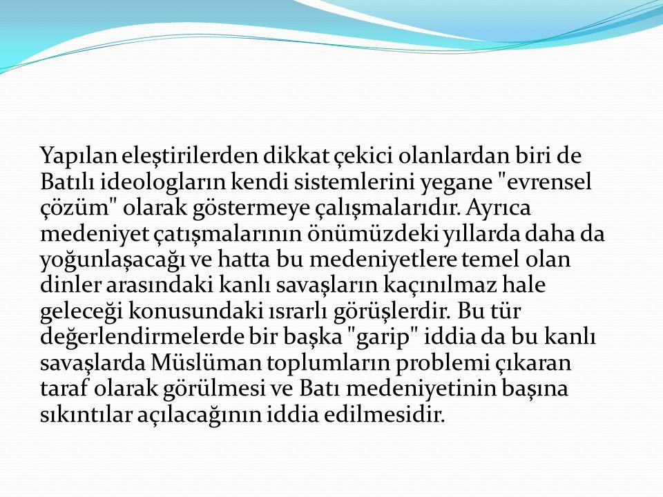 Yine Huntington un görüşlerinin aksine özellikle Türk yazarların eleştirilerinde vurguladıkları bir gerçek de medeniyetlerin Batı medeniyeti etkisi altına girmeden önce çok daha müsamahalı bir ilişki içinde bulundukları.