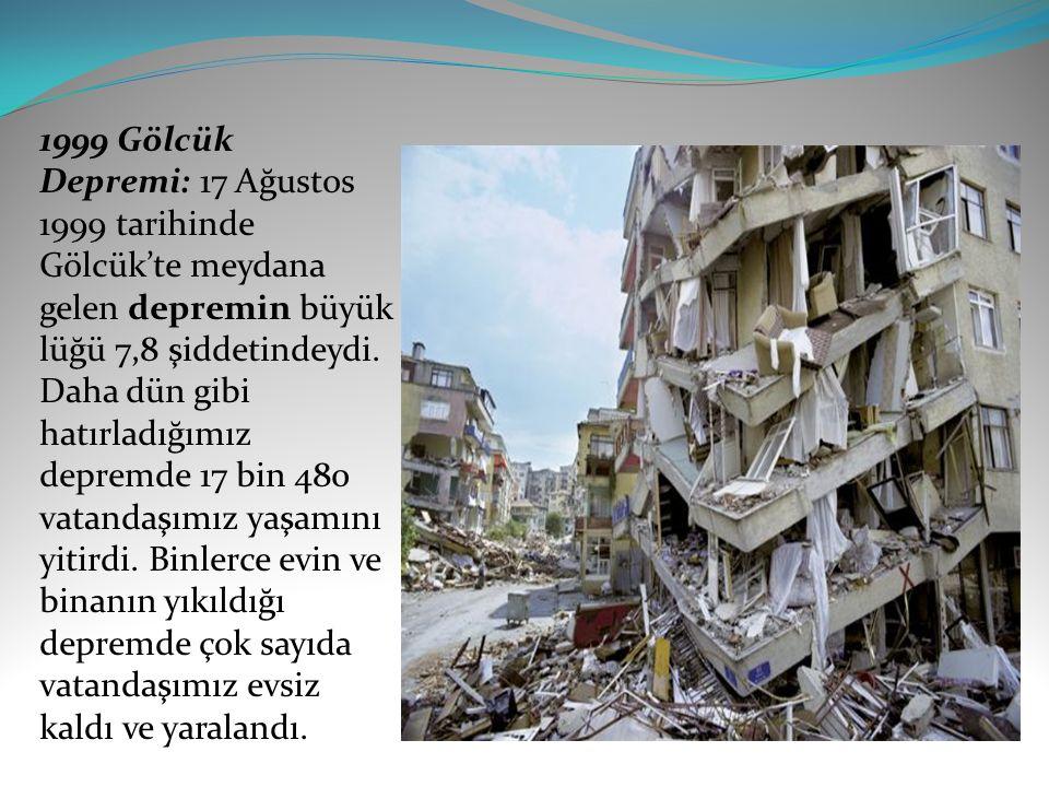 1999 Gölcük Depremi: 17 Ağustos 1999 tarihinde Gölcük'te meydana gelen depremin büyük lüğü 7,8 şiddetindeydi. Daha dün gibi hatırladığımız depremde 17