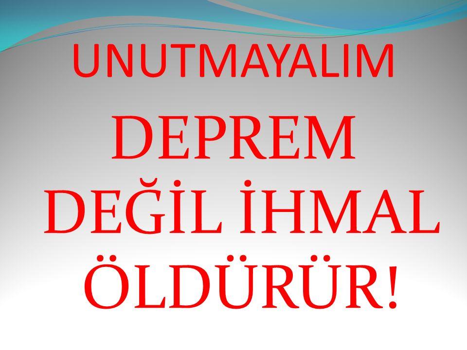 UNUTMAYALIM DEPREM DEĞİL İHMAL ÖLDÜRÜR!