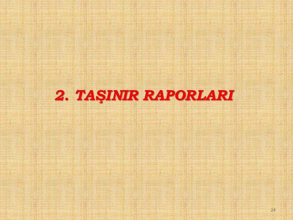 24 2. TAŞINIR RAPORLARI