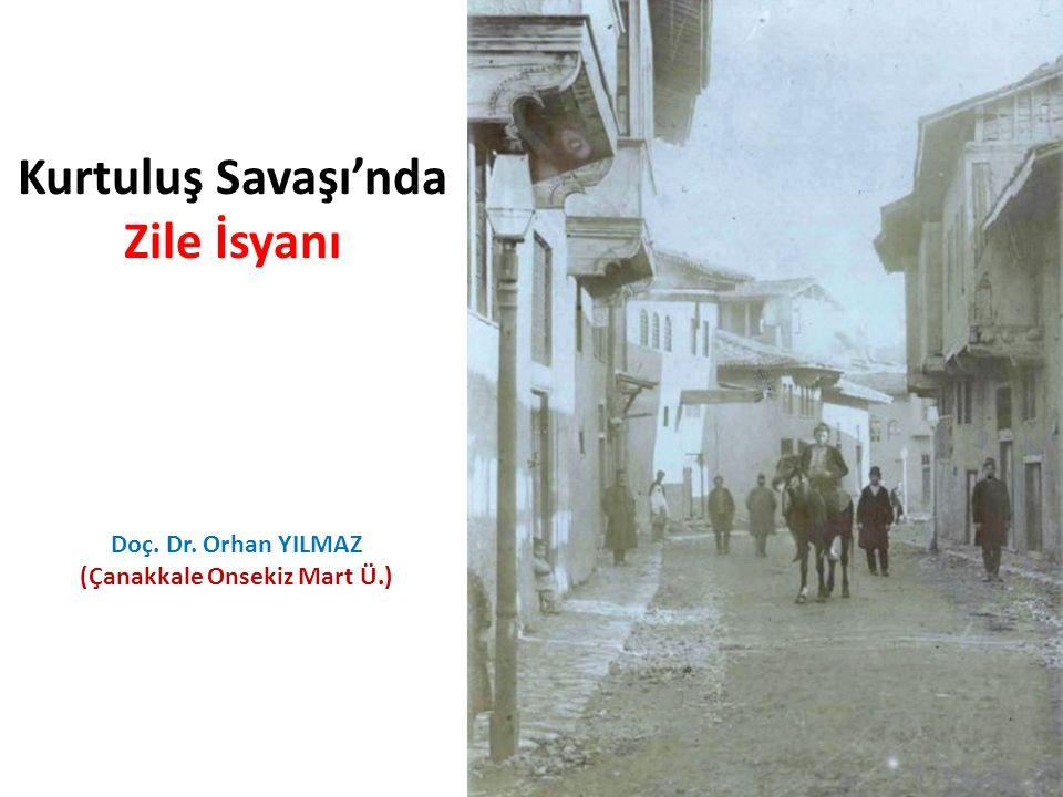 Kurtuluş Savaşı'nda Zile İsyanı Doç. Dr. Orhan YILMAZ (Çanakkale Onsekiz Mart Ü.)