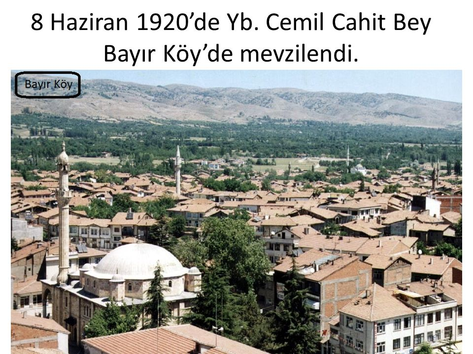 8 Haziran 1920'de Yb. Cemil Cahit Bey Bayır Köy'de mevzilendi.
