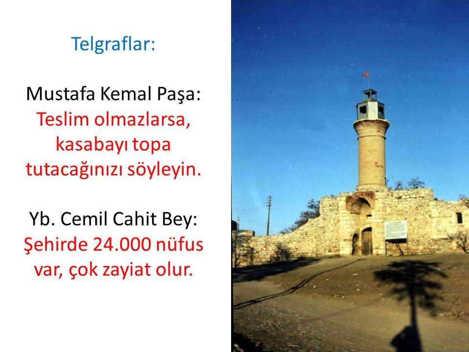 Telgraflar: Mustafa Kemal Paşa: Teslim olmazlarsa, kasabayı topa tutacağınızı söyleyin.