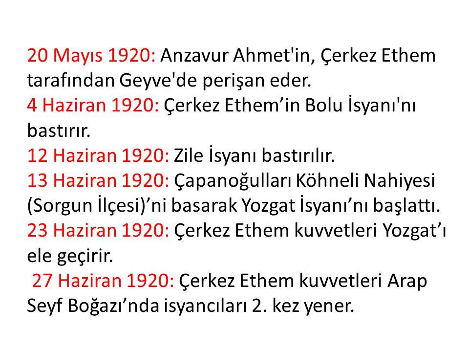 20 Mayıs 1920: Anzavur Ahmet in, Çerkez Ethem tarafından Geyve de perişan eder.