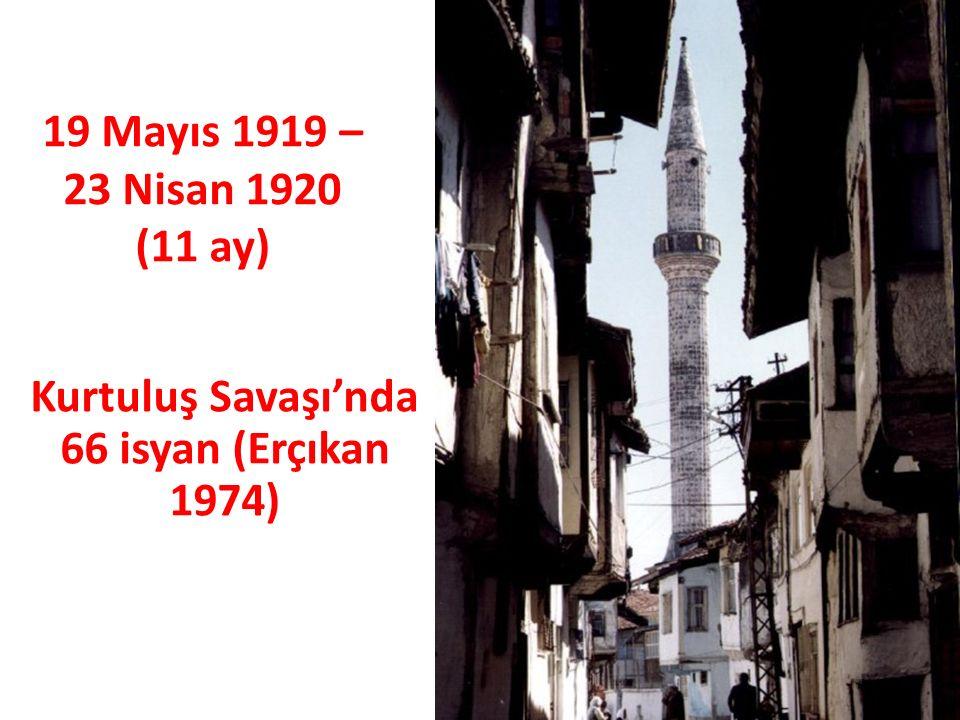 19 Mayıs 1919 – 23 Nisan 1920 (11 ay) Kurtuluş Savaşı'nda 66 isyan (Erçıkan 1974)