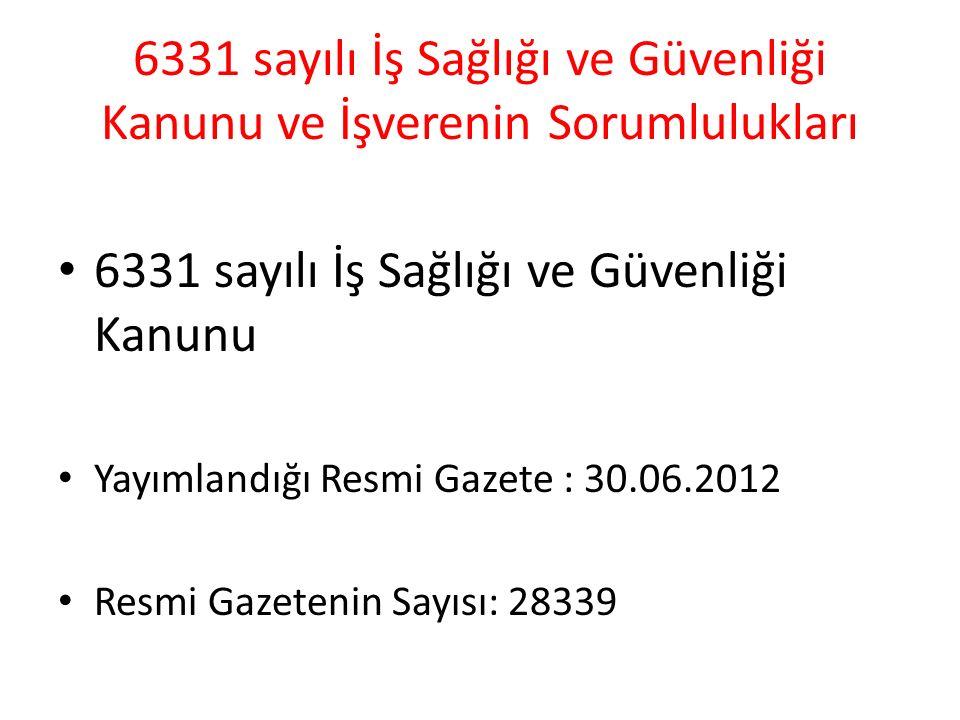 6331 sayılı İş Sağlığı ve Güvenliği Kanunu Yayımlandığı Resmi Gazete : 30.06.2012 Resmi Gazetenin Sayısı: 28339