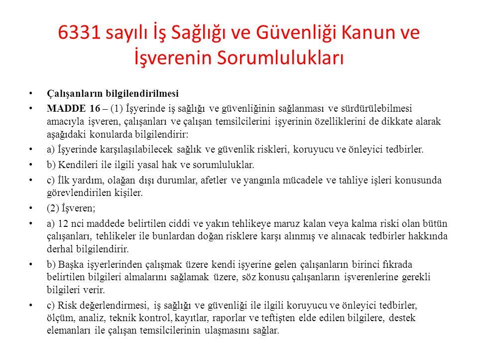 6331 sayılı İş Sağlığı ve Güvenliği Kanun ve İşverenin Sorumlulukları Çalışanların bilgilendirilmesi MADDE 16 – (1) İşyerinde iş sağlığı ve güvenliğin