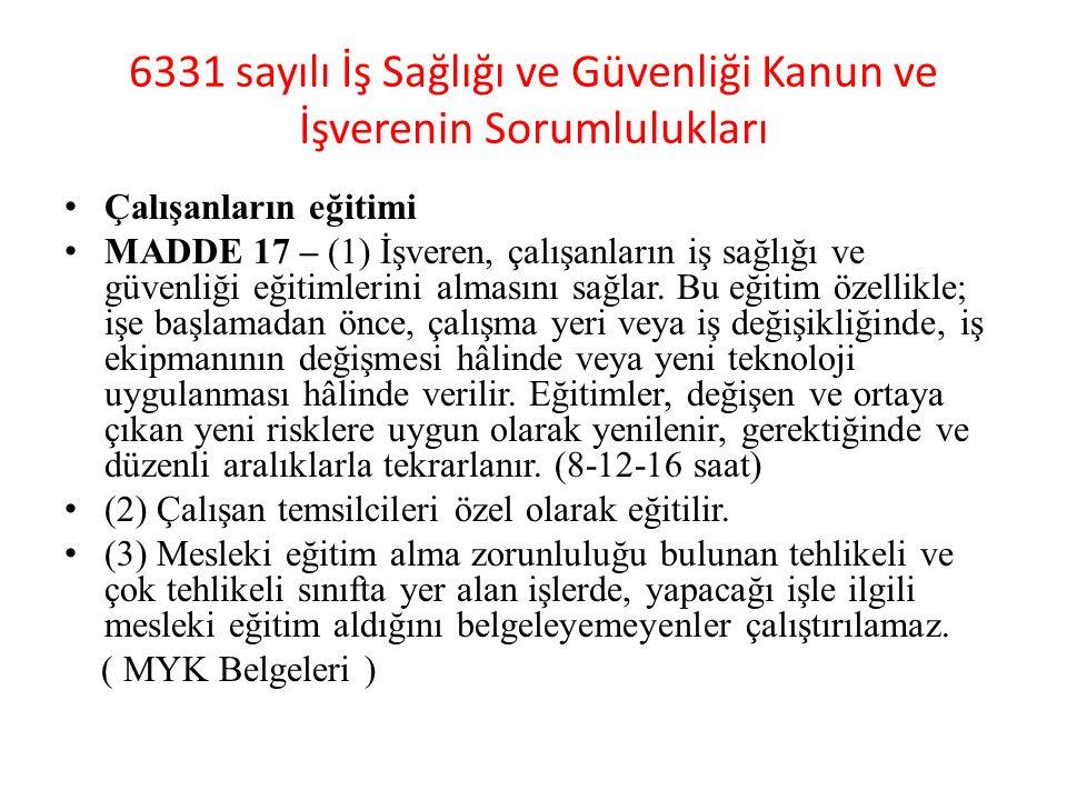 6331 sayılı İş Sağlığı ve Güvenliği Kanun ve İşverenin Sorumlulukları Çalışanların eğitimi MADDE 17 – (1) İşveren, çalışanların iş sağlığı ve güvenliğ