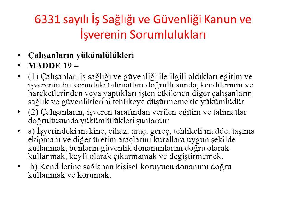 6331 sayılı İş Sağlığı ve Güvenliği Kanun ve İşverenin Sorumlulukları Çalışanların yükümlülükleri MADDE 19 – (1) Çalışanlar, iş sağlığı ve güvenliği i