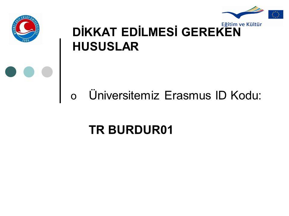 DİKKAT EDİLMESİ GEREKEN HUSUSLAR o Üniversitemiz Erasmus ID Kodu: TR BURDUR01