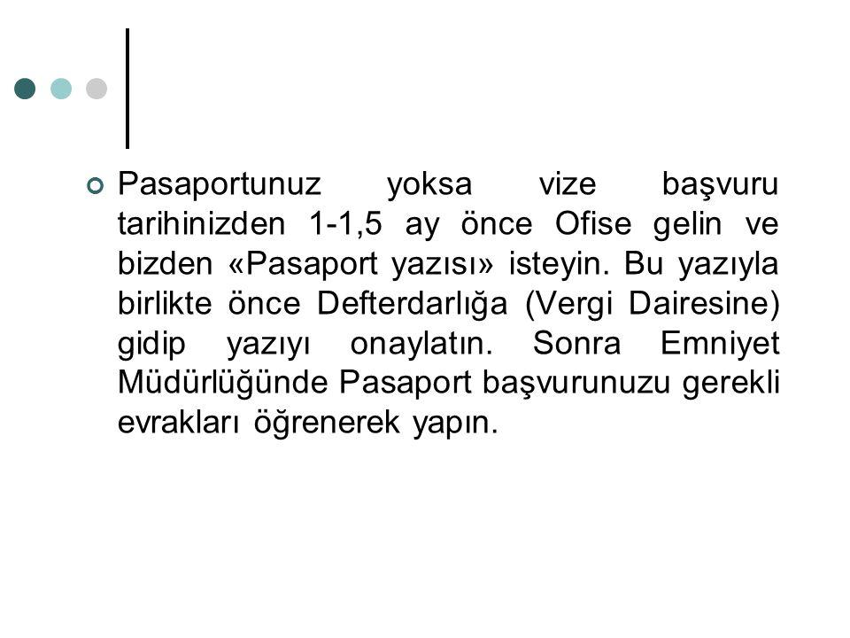 Pasaportunuz yoksa vize başvuru tarihinizden 1-1,5 ay önce Ofise gelin ve bizden «Pasaport yazısı» isteyin. Bu yazıyla birlikte önce Defterdarlığa (Ve