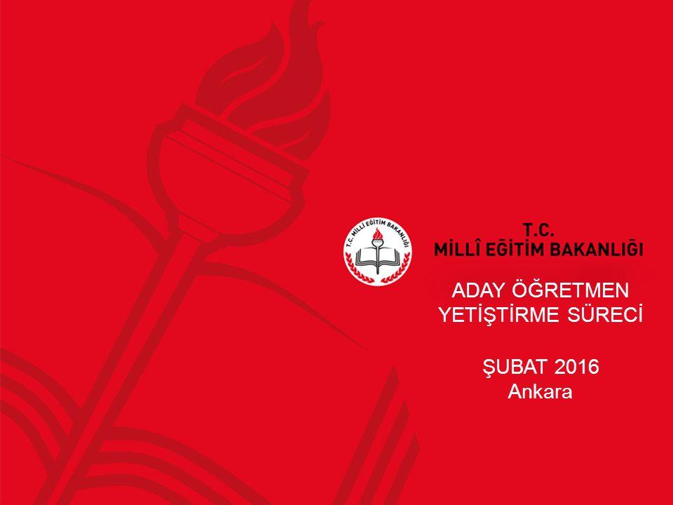 ADAY ÖĞRETMEN YETİŞTİRME SÜRECİ ŞUBAT 2016 Ankara
