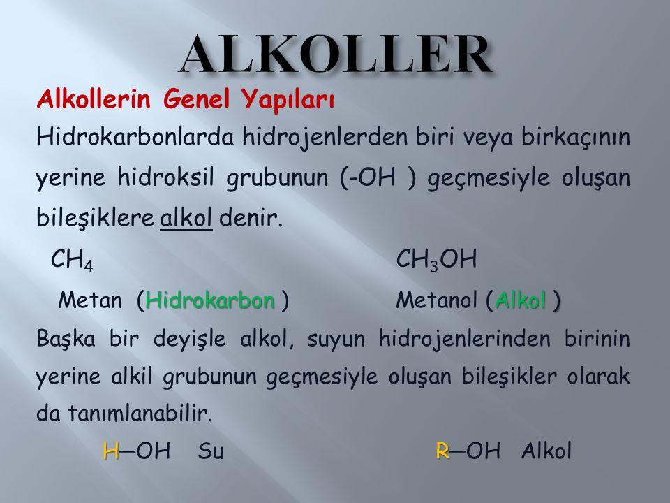 Alkollerin Genel Yapıları Hidrokarbonlarda hidrojenlerden biri veya birkaçının yerine hidroksil grubunun (-OH ) geçmesiyle oluşan bileşiklere alkol de