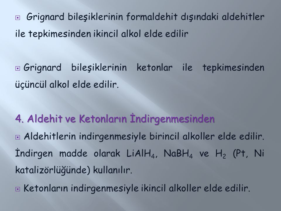  Grignard bileşiklerinin formaldehit dışındaki aldehitler ile tepkimesinden ikincil alkol elde edilir  Grignard bileşiklerinin ketonlar ile tepkimes