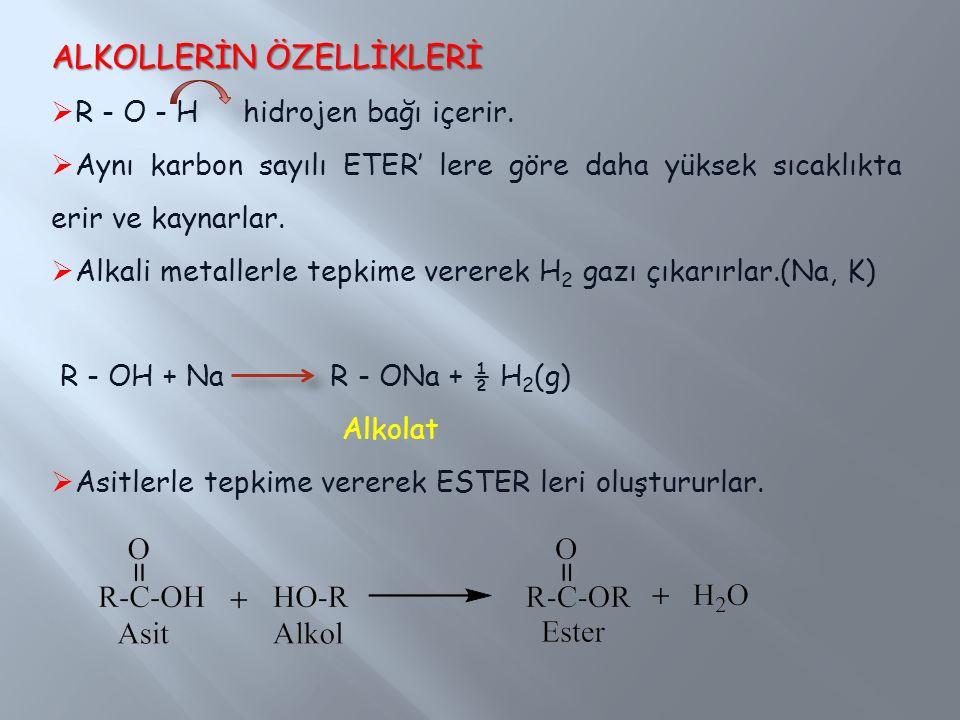 ALKOLLERİN ÖZELLİKLERİ  R - O - H hidrojen bağı içerir.  Aynı karbon sayılı ETER' lere göre daha yüksek sıcaklıkta erir ve kaynarlar.  Alkali metal