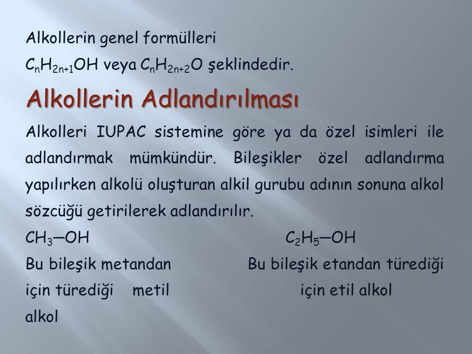 Alkollerin genel formülleri C n H 2n+1 OH veya C n H 2n+2 O şeklindedir. Alkollerin Adlandırılması Alkolleri IUPAC sistemine göre ya da özel isimleri