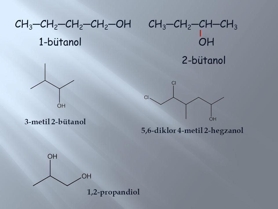 CH 3 ─ CH 2 ─ CH 2 ─ CH 2 ─ OH CH 3 ─ CH 2 ─ CH ─ CH 3 1-bütanol OH 2-bütanol 3-metil 2-bütanol 5,6-diklor 4-metil 2-hegzanol 1,2-propandiol
