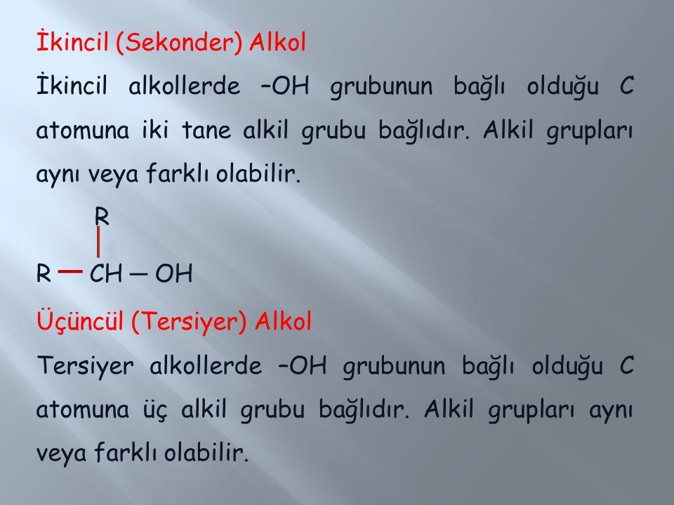 İkincil (Sekonder) Alkol İkincil alkollerde –OH grubunun bağlı olduğu C atomuna iki tane alkil grubu bağlıdır. Alkil grupları aynı veya farklı olabili