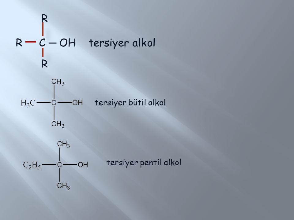 R R ─ C ─ OH tersiyer alkol R tersiyer bütil alkol tersiyer pentil alkol