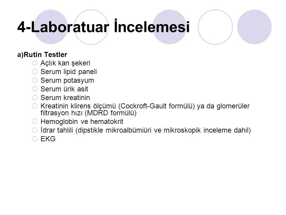 4-Laboratuar İncelemesi a)Rutin Testler  Açlık kan şekeri  Serum lipid paneli  Serum potasyum  Serum ürik asit  Serum kreatinin  Kreatinin klire