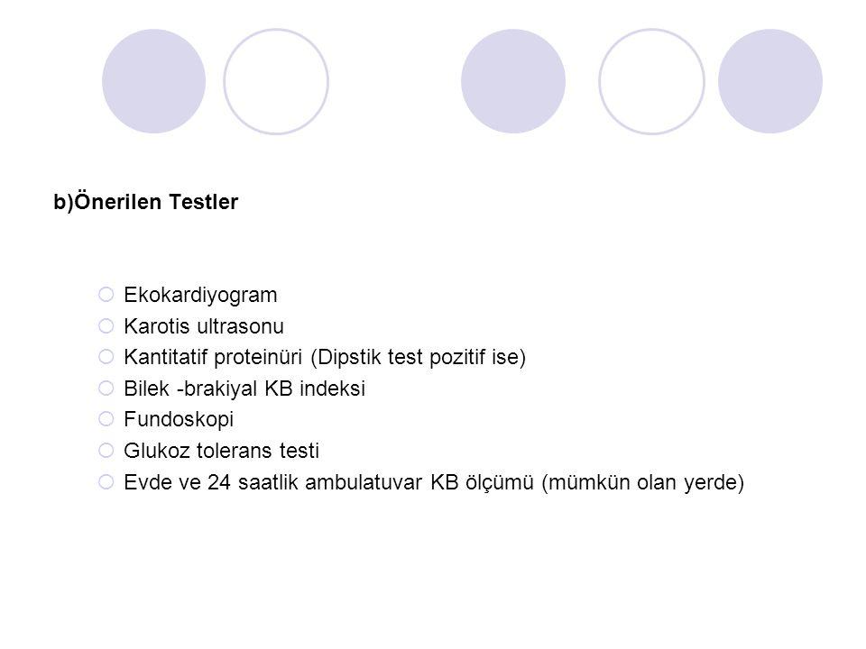 b)Önerilen Testler  Ekokardiyogram  Karotis ultrasonu  Kantitatif proteinüri (Dipstik test pozitif ise)  Bilek -brakiyal KB indeksi  Fundoskopi 