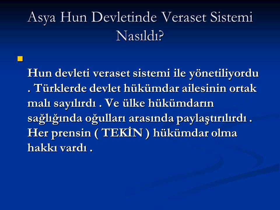 Asya Hun Devletinde Veraset Sistemi Nasıldı? Hun devleti veraset sistemi ile yönetiliyordu. Türklerde devlet hükümdar ailesinin ortak malı sayılırdı.