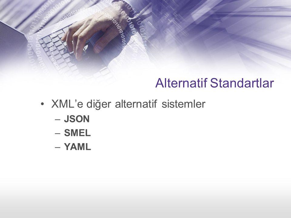 Alternatif Standartlar XML'e diğer alternatif sistemler –JSON –SMEL –YAML