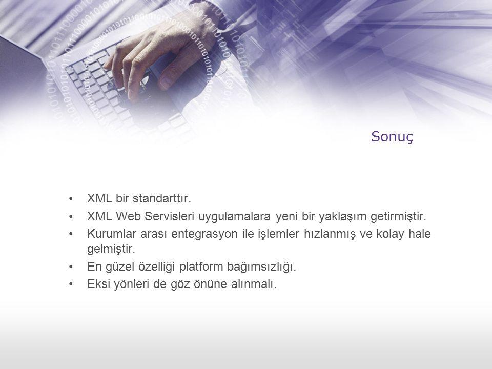 Sonuç XML bir standarttır. XML Web Servisleri uygulamalara yeni bir yaklaşım getirmiştir. Kurumlar arası entegrasyon ile işlemler hızlanmış ve kolay h