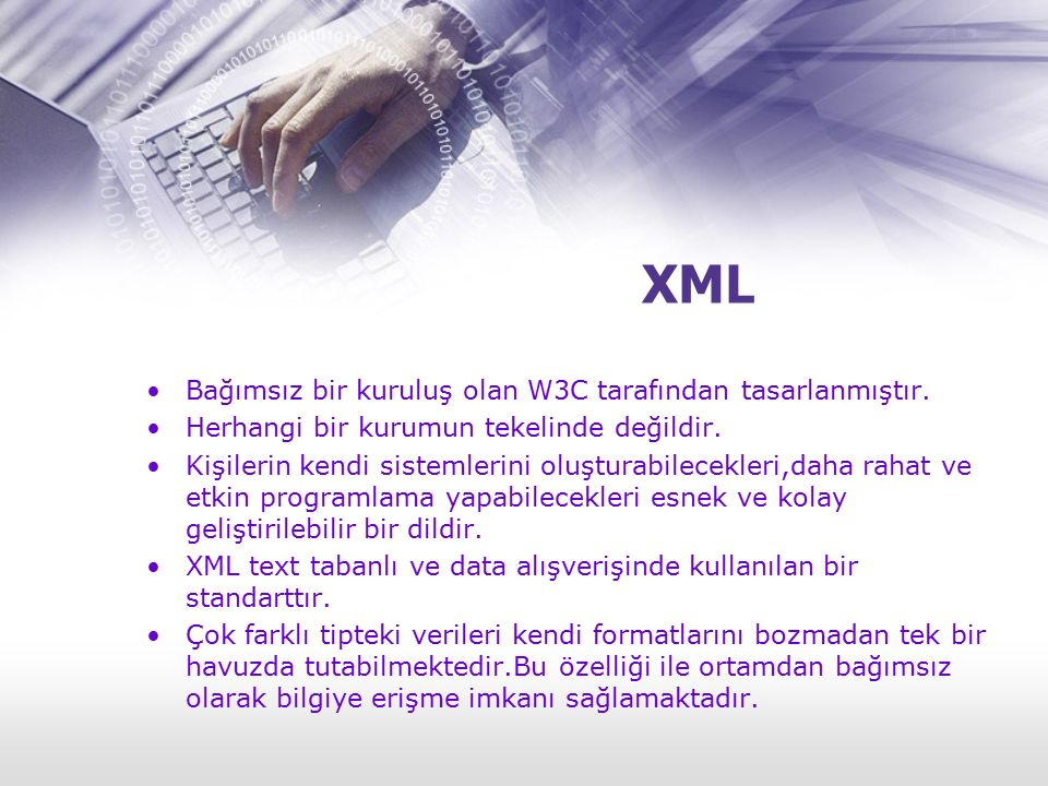 XML Bağımsız bir kuruluş olan W3C tarafından tasarlanmıştır. Herhangi bir kurumun tekelinde değildir. Kişilerin kendi sistemlerini oluşturabilecekleri