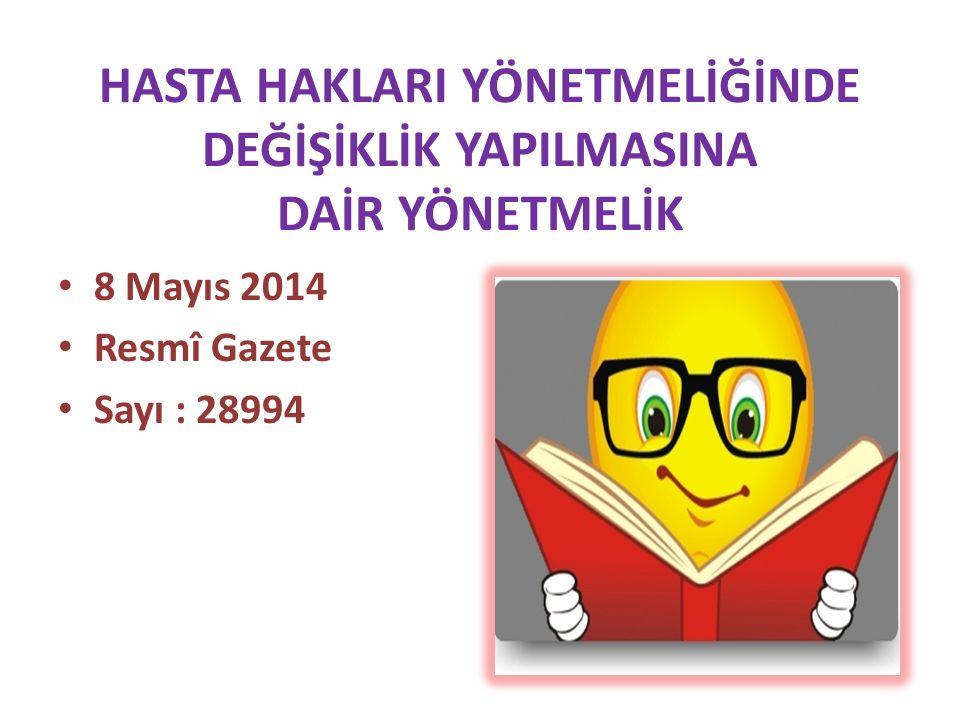 HASTA HAKLARI YÖNETMELİĞİNDE DEĞİŞİKLİK YAPILMASINA DAİR YÖNETMELİK 8 Mayıs 2014 Resmî Gazete Sayı : 28994