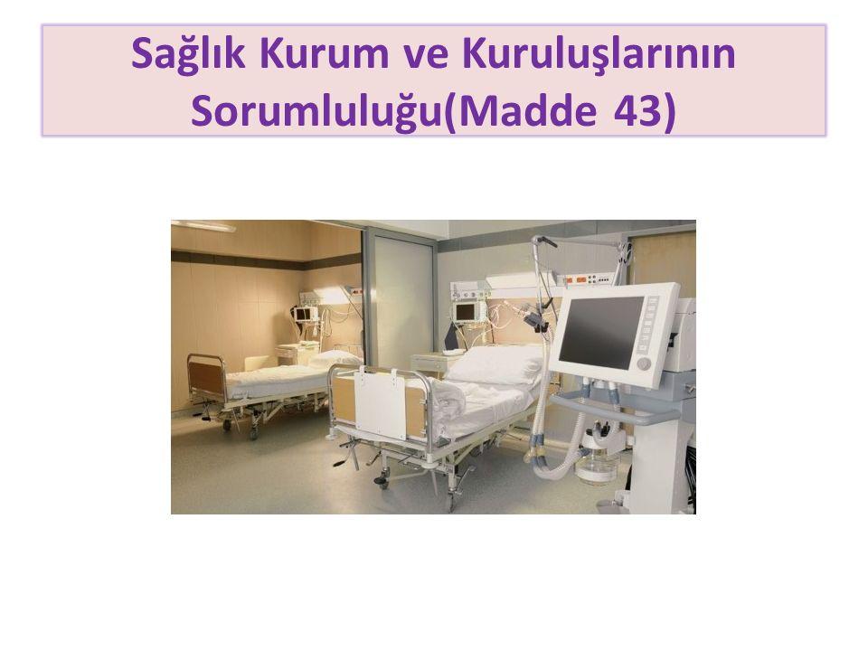 Sağlık Kurum ve Kuruluşlarının Sorumluluğu(Madde 43)