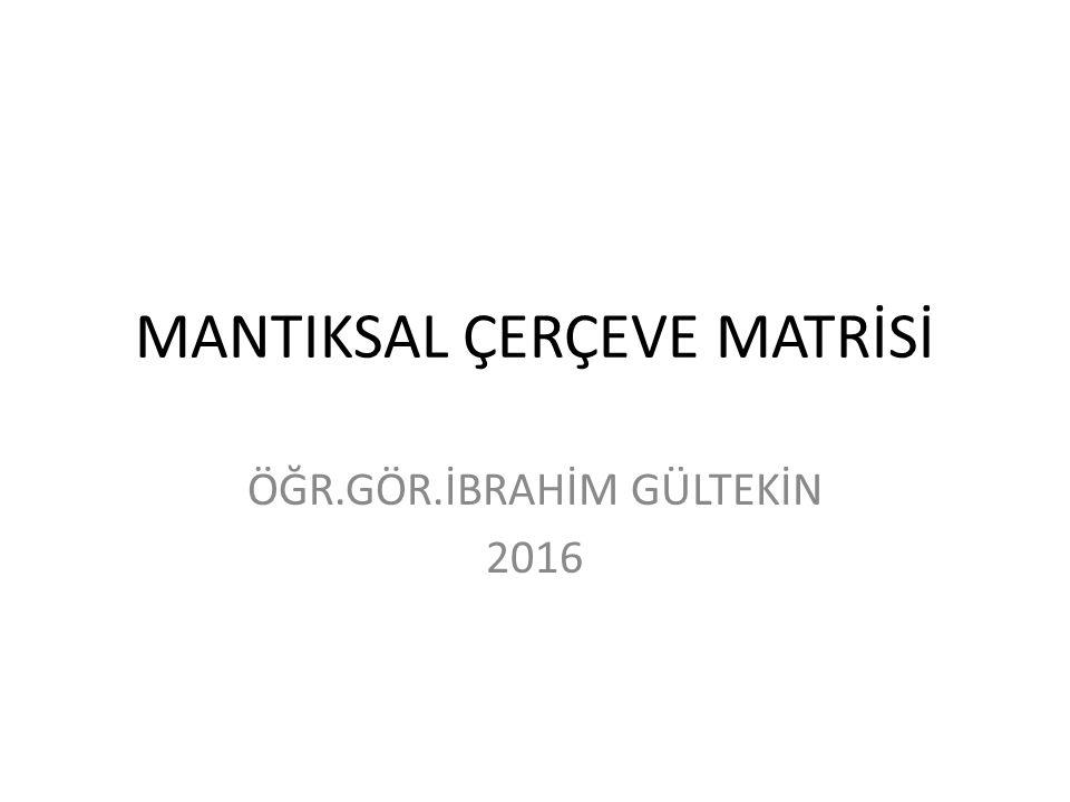MANTIKSAL ÇERÇEVE MATRİSİ ÖĞR.GÖR.İBRAHİM GÜLTEKİN 2016